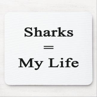 Sharks Equal My Life Mouse Pad