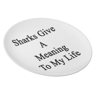 Sharks Give A Meaning To My Life Party Plates