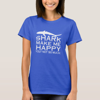 Sharks Make Me Happy T-Shirt