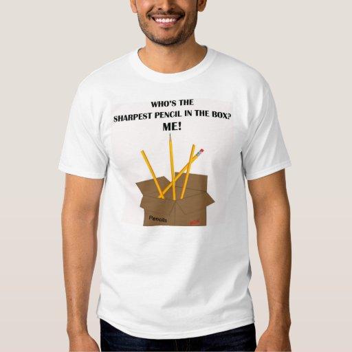 Sharpest Pencil in the Box - Me (Tee Shirt) Shirts