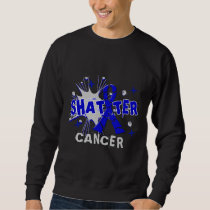 Shatter Anal Cancer Sweatshirt