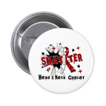 Shatter Head Neck Cancer Pinback Button