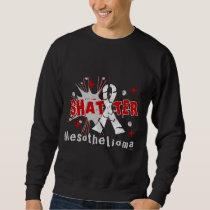 Shatter Mesothelioma Sweatshirt