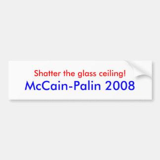 """""""Shatter the glass ceiling!"""" McCain-Palin Sticker Car Bumper Sticker"""
