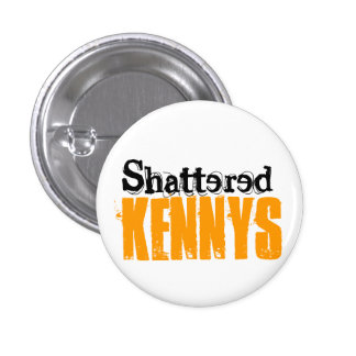 Shattered Kennys Button