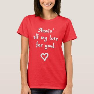 Shavin todo mi amor para usted - camiseta