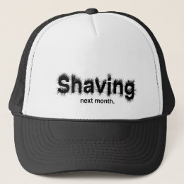 Shaving Next Month Trucker Hat