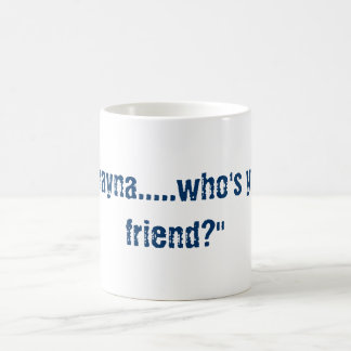 """Shayna.....who's your friend?"" Classic White Coffee Mug"