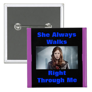 She Always Walks Right Through Me Badge Pinback Buttons