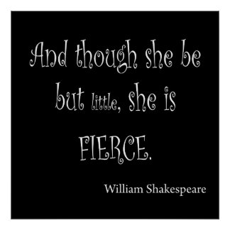 She Be But Little She is Fierce Shakespeare Quote Poster