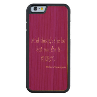 She Be Little She Is Fierce Shakespeare Quote Carved Cherry iPhone 6 Bumper Case
