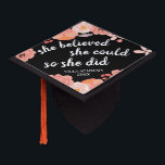 """She Believed She Could   Custom Class Year Graduation Cap Topper<br><div class=""""desc"""">Cute grad cap topper features the quote &quot;she believed she could,  so she did&quot; in white calligraphy lettering on a black background adorned with blush pink and peach flowers. Personalize with your class year.</div>"""