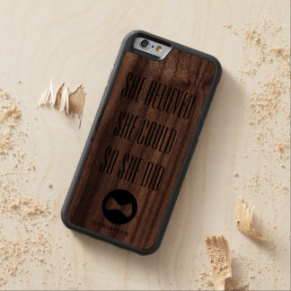 She Believed She Could | iPhone 6 Wood Case Carved® Walnut iPhone 6 Bumper