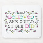 "She Believed She Could Quote Mouse Pad<br><div class=""desc"">Inspirational quote &quot;She Believed She Could So She Did&quot; .</div>"