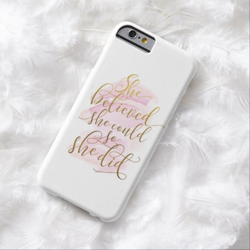 She Believed She Could So She Did Barely There iPhone 6 Case