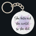"She Believed She Could So She Did Keychain<br><div class=""desc"">The inspiration you need right now,  which you can carry everywhere!</div>"