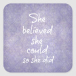 She believed she could so she did Motivational Square Sticker