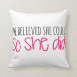 She Believed She Could, So She Did Pillow