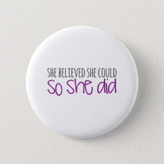 She Believed She Could, So She Did Pinback Button