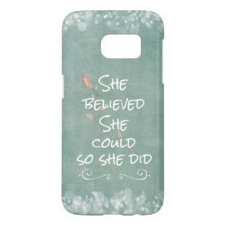She Believed she Could so She Did Quote Samsung Galaxy S7 Case