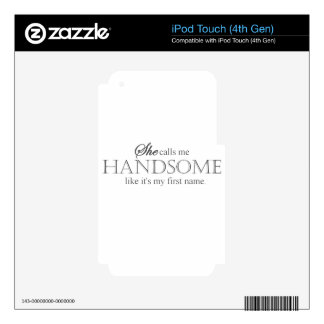 She Calls Me Handsome iPod Touch 4G Skins