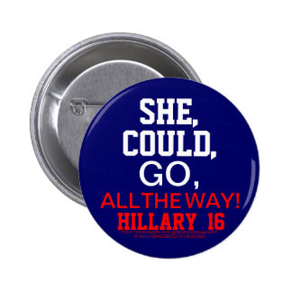 SHE, COULD, GO, ALL THE WAY!  HILLARY 16 2 INCH ROUND BUTTON