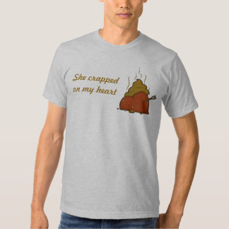 She crapped on my heart T-Shirt