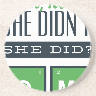 she didn t' she did o MG, funny design Sandstone Coaster