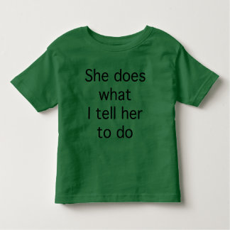 She Does What I Tell Her To Do Toddler T-shirt