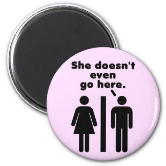 She Doesn't Even Go Here Funny Magnet
