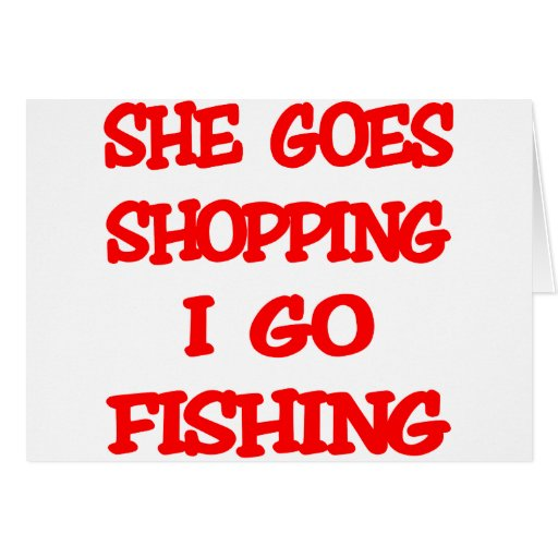 She Goes Shopping I Go Fishing Greeting Card