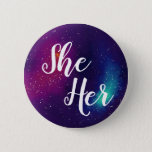 "She/Her Customizable Galaxy Pronoun Pinback Button<br><div class=""desc"">Let everyone know your pronouns! Font,  text color,  pronouns,  and background galaxy position are all customizable! &quot;She&#39;s so cool! Did you see her galaxy pronoun button?&quot;</div>"