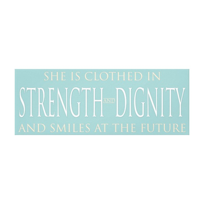 Poster She Is Clothed With Strength: She Is Clothed In Strength And Dignity Canvas