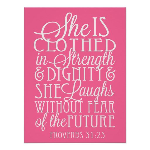 She Is A Woman Of Strength And Dignity: She Is Clothed In Strength And Dignity Poster