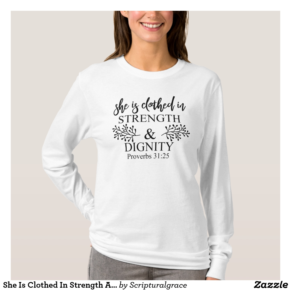 She Is Clothed In Strength And Dignity Proverbs 31 T-Shirt - Best Selling Long-Sleeve Street Fashion Shirt Designs