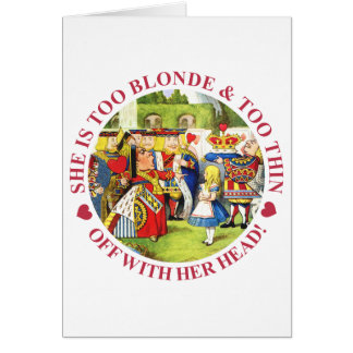SHE IS TOO BLONDE AND TOO THIN - OFF WITH HER HEAD GREETING CARDS