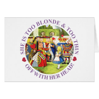 SHE IS TOO BLONDE & TOO THIN - OFF WITH HER HEAD! GREETING CARD