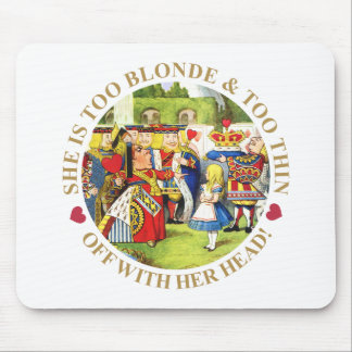 She Is Too Blonde & Too Thin. Off With Her Head! Mouse Pad