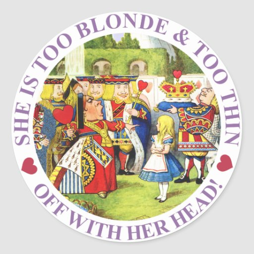 SHE IS TOO BLONDE & TOO THIN - OFF WITH HER HEAD! ROUND STICKER