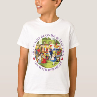 SHE IS TOO BLONDE & TOO THIN - OFF WITH HER HEAD! T-Shirt