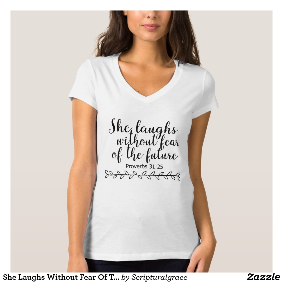 She Laughs Without Fear Of The Future Proverbs 31 T-Shirt - Best Selling Long-Sleeve Street Fashion Shirt Designs