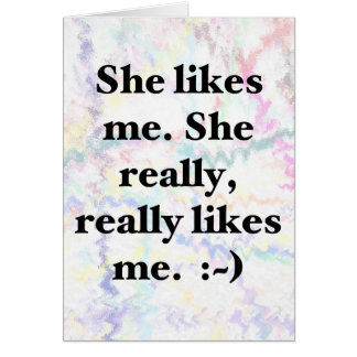 She likes me. She really, really likes me. :~) Card