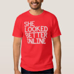 SHE LOOKED BETTER ONLINE CATFISH SHIRT