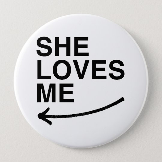 She loves me (left).png pinback button