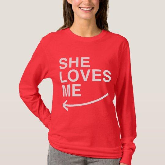 She loves me (left) -.png T-Shirt