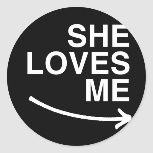 She loves me (right) -.png round stickers