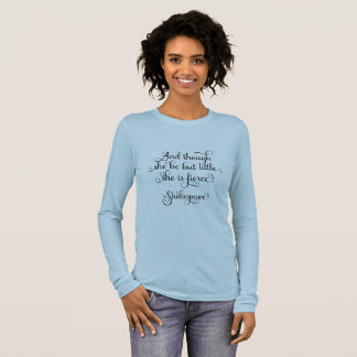 She may be little, but she is fierce. Shakespeare Long Sleeve T-Shirt