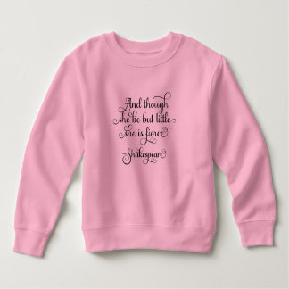 She may be little, but she is fierce. Shakespeare Sweatshirt