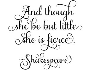 Though She Be But Little She Is Fierce Gifts On Zazzle