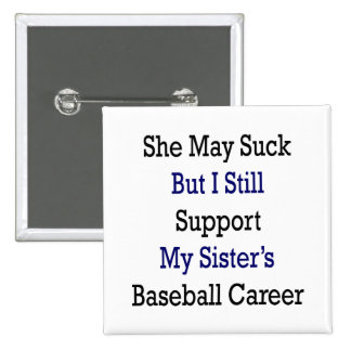 She May Suck But I Still Support My Sister's Baseb Pinback Buttons